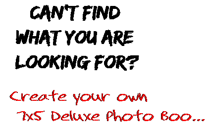 Can't find  what you are  looking for? Create your own  7x5 Deluxe Photo Boo...