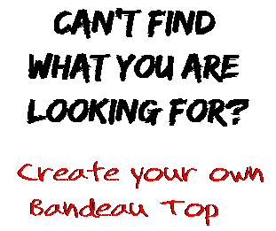 Can't find  what you are  looking for? Create your own  Bandeau Top