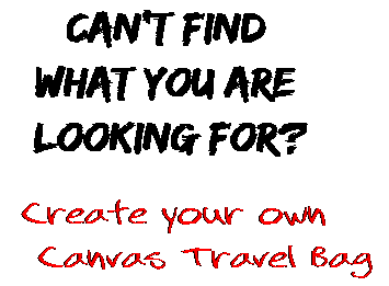 Can't find  what you are  looking for? Create your own  Canvas Travel Bag
