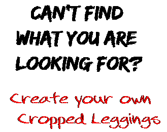 Can't find  what you are  looking for? Create your own  Cropped Leggings