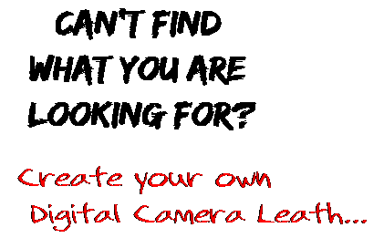Can't find  what you are  looking for? Create your own  Digital Camera Leath...