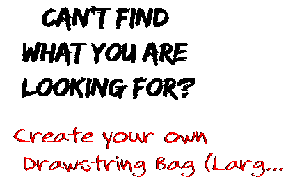 Can't find  what you are  looking for? Create your own  Drawstring Bag (Larg...
