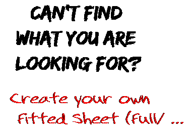 Can't find  what you are  looking for? Create your own  Fitted Sheet (Full/ ...