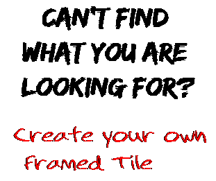 Can't find  what you are  looking for? Create your own  Framed Tile