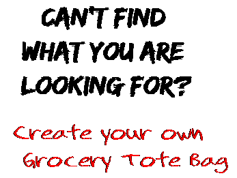 Can't find  what you are  looking for? Create your own  Grocery Tote Bag
