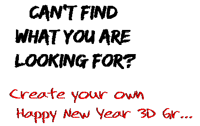 Can't find  what you are  looking for? Create your own  Happy New Year 3D Gr...