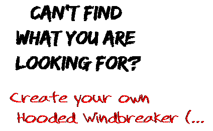 Can't find  what you are  looking for? Create your own  Hooded Windbreaker (...