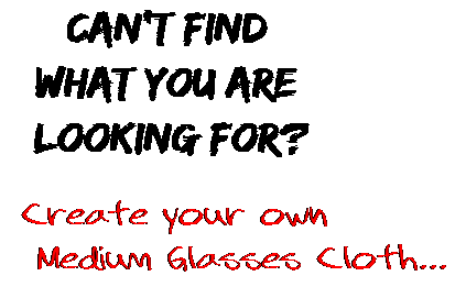 Can't find  what you are  looking for? Create your own  Medium Glasses Cloth...
