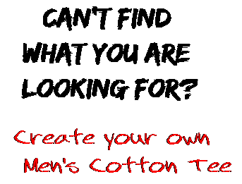 Can't find  what you are  looking for? Create your own  Men's Cotton Tee
