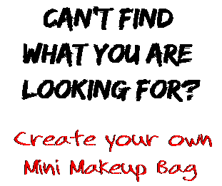Can't find  what you are  looking for? Create your own  Mini Makeup Bag