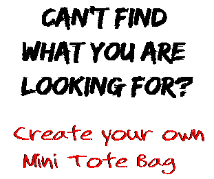 Can't find  what you are  looking for? Create your own  Mini Tote Bag