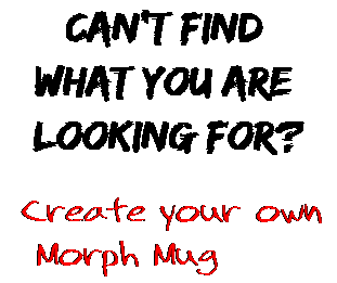 Can't find  what you are  looking for? Create your own  Morph Mug
