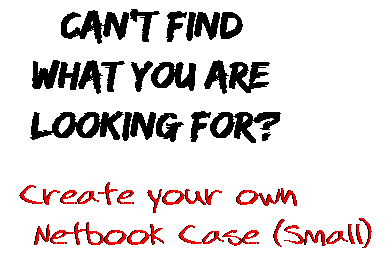 Can't find  what you are  looking for? Create your own  Netbook Case (Small)
