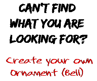 Can't find  what you are  looking for? Create your own  Ornament (Bell)