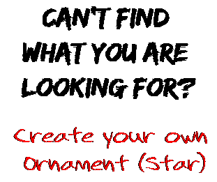 Can't find  what you are  looking for? Create your own  Ornament (Star)