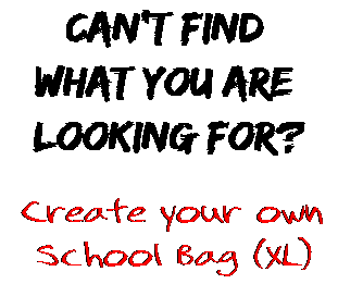 Can't find  what you are  looking for? Create your own  School Bag (XL)