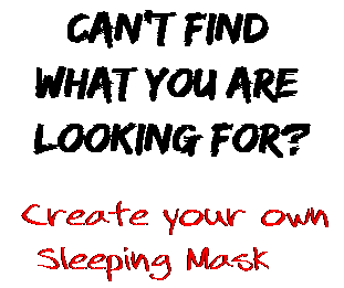 Can't find  what you are  looking for? Create your own  Sleeping Mask