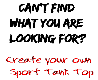 Can't find  what you are  looking for? Create your own  Sport Tank Top