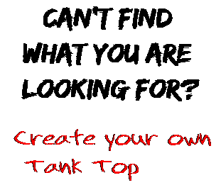 Can't find  what you are  looking for? Create your own  Tank Top