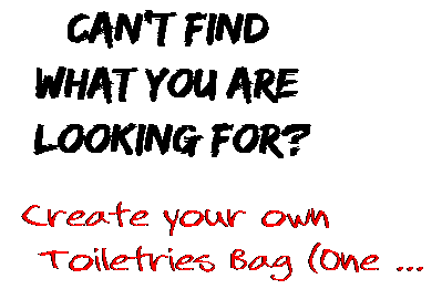 Can't find  what you are  looking for? Create your own  Toiletries Bag (One ...