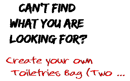 Can't find  what you are  looking for? Create your own  Toiletries Bag (Two ...