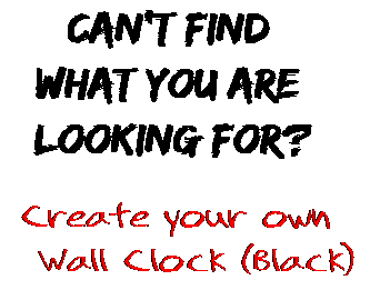 Can't find  what you are  looking for? Create your own  Wall Clock (Black)