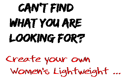 Can't find  what you are  looking for? Create your own  Women's Lightweight ...