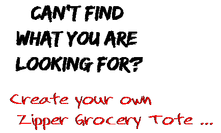 Can't find  what you are  looking for? Create your own  Zipper Grocery Tote ...