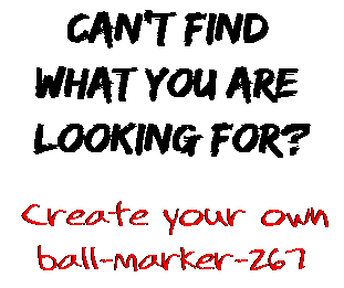Can't find  what you are  looking for? Create your own  ball-marker-267
