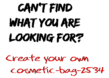 Can't find  what you are  looking for? Create your own  cosmetic-bag-2534