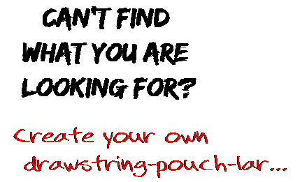 Can't find  what you are  looking for? Create your own  drawstring-pouch-lar...