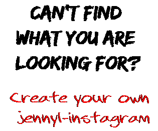 Can't find  what you are  looking for? Create your own  jennyl-instagram