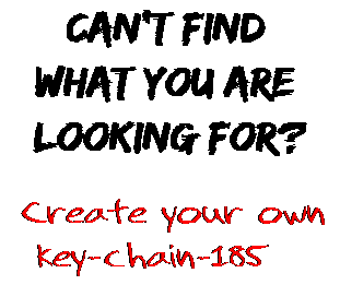 Can't find  what you are  looking for? Create your own  key-chain-185