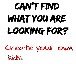 Can't find  what you are  looking for? Create your own  kids