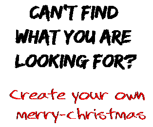 Can't find  what you are  looking for? Create your own  merry-christmas