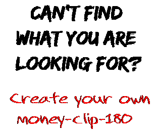 Can't find  what you are  looking for? Create your own  money-clip-180