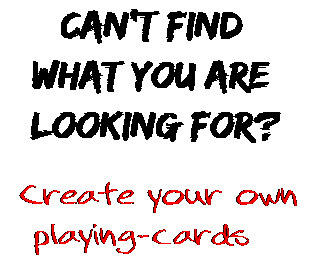 Can't find  what you are  looking for? Create your own  playing-cards