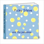Picky Steve and the Pancakes - 6x6 Photo Book (20 pages)