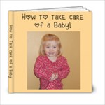How to Take Care of A Baby - 6x6 Photo Book (20 pages)
