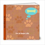 Its A dogs Life - 6x6 Photo Book (20 pages)