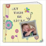 Let Them Be Little 8x8 Photo Book ( 30 Pages) - 8x8 Photo Book (30 pages)
