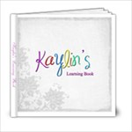 Kaylin s Learning Book - 6x6 Photo Book (20 pages)