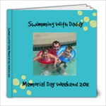 Swimming With daddy Memorial day Weekend 2011 - 8x8 Photo Book (20 pages)