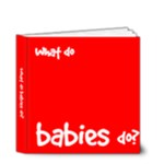 What do babies do? 4x4 deluxe book - 4x4 Deluxe Photo Book (20 pages)