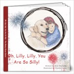 Oh, Lilly, Lilly, You Are So Silly - 12x12 Photo Book (20 pages)