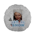 Let It Snow Premium Round Cushion - Standard 15  Premium Round Cushion
