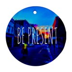 Be present - Ornament (Round)