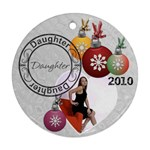 Daughter Christmas Ornament - Round Ornament (Two Sides)