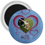 love me love my dog 3 inch magnet - 3  Magnet