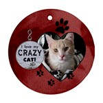 Love My Crazy Cat Round Ornament - Ornament (Round)